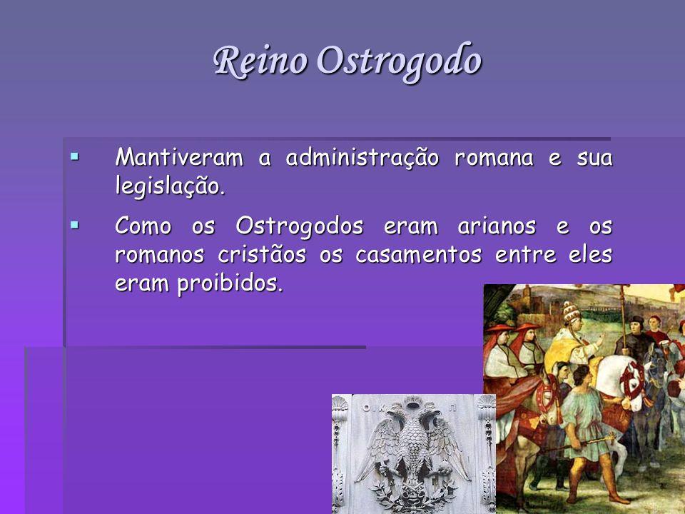 Reino Ostrogodo Mantiveram a administração romana e sua legislação.