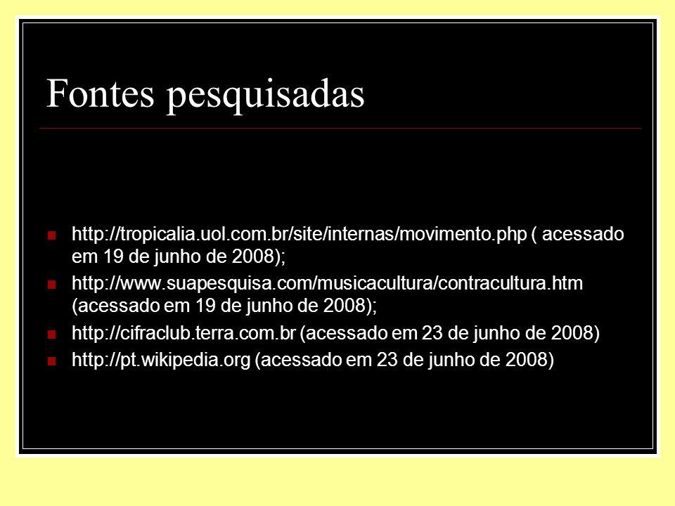 Fontes pesquisadas http://tropicalia.uol.com.br/site/internas/movimento.php ( acessado em 19 de junho de 2008);