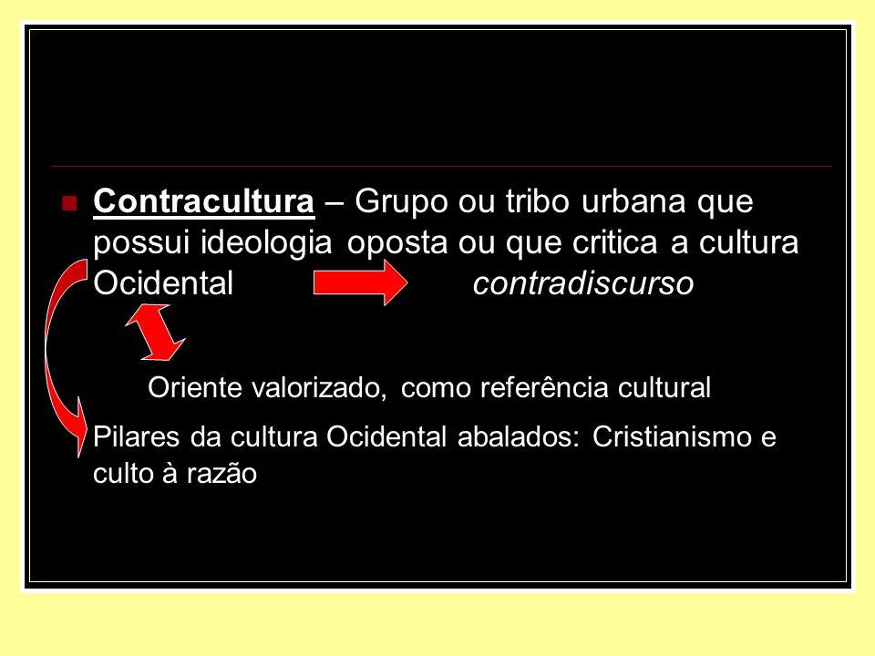 Contracultura – Grupo ou tribo urbana que possui ideologia oposta ou que critica a cultura Ocidental contradiscurso