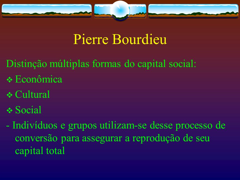 Pierre Bourdieu Distinção múltiplas formas do capital social: