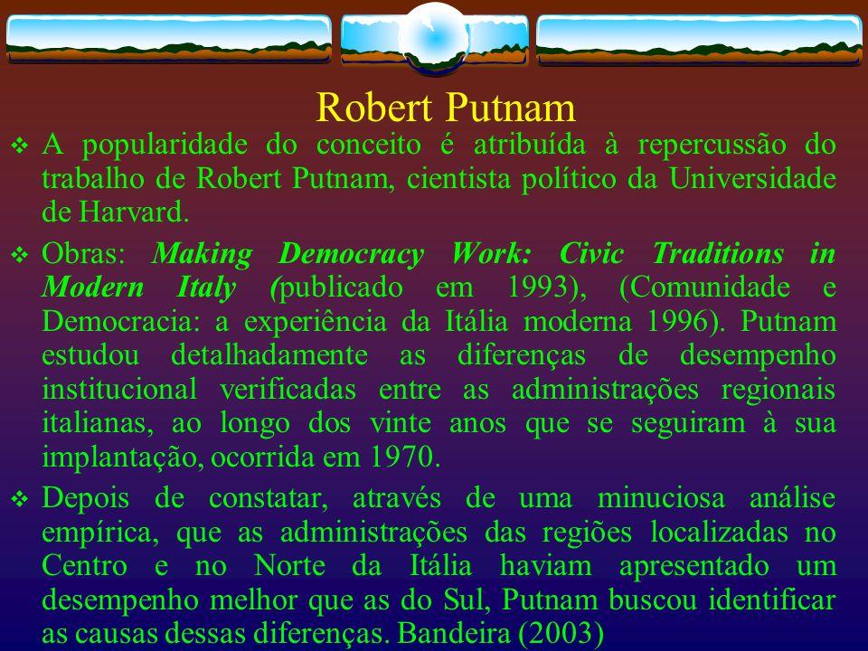 Robert PutnamA popularidade do conceito é atribuída à repercussão do trabalho de Robert Putnam, cientista político da Universidade de Harvard.