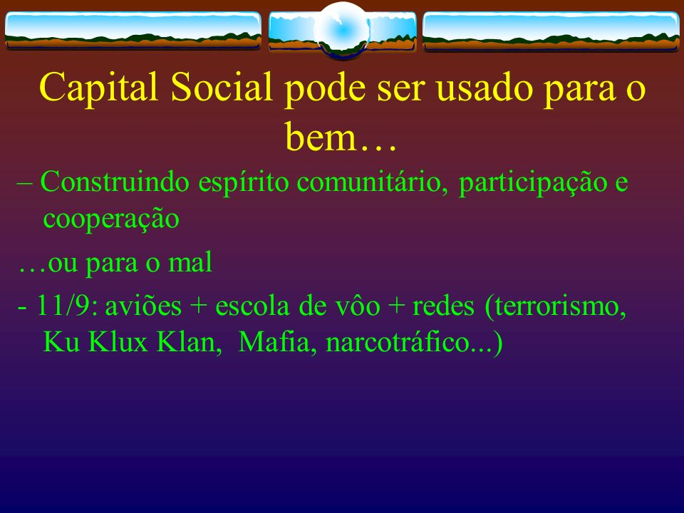 Capital Social pode ser usado para o bem…