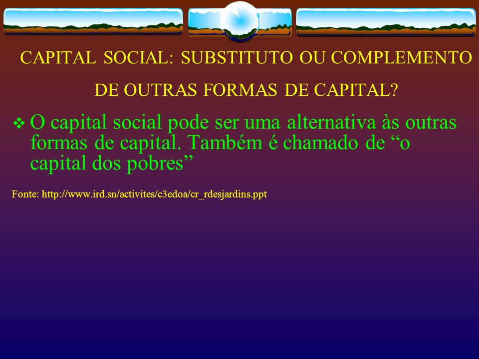 CAPITAL SOCIAL: SUBSTITUTO OU COMPLEMENTO DE OUTRAS FORMAS DE CAPITAL