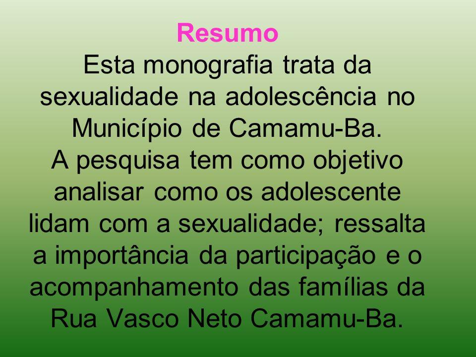 Resumo Esta monografia trata da sexualidade na adolescência no Município de Camamu-Ba.