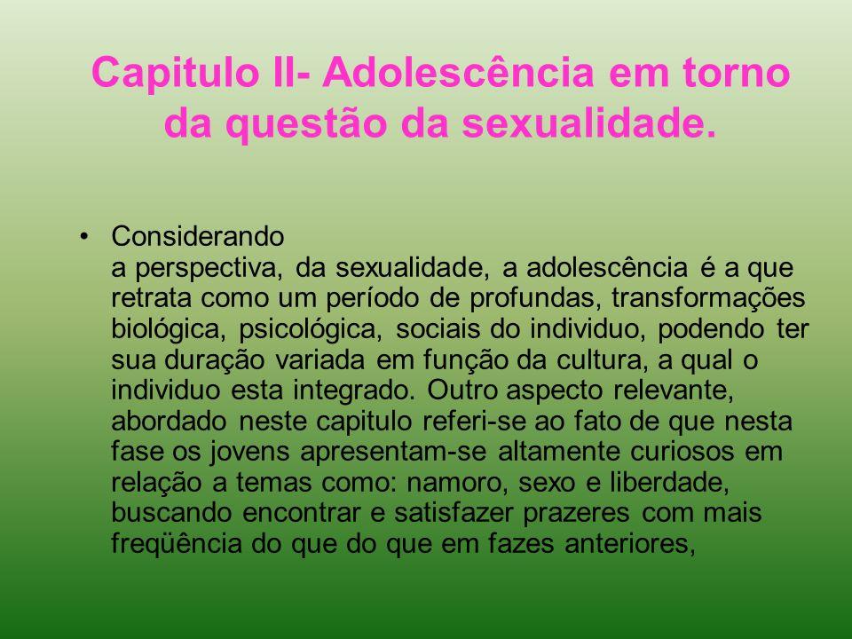 Capitulo II- Adolescência em torno da questão da sexualidade.