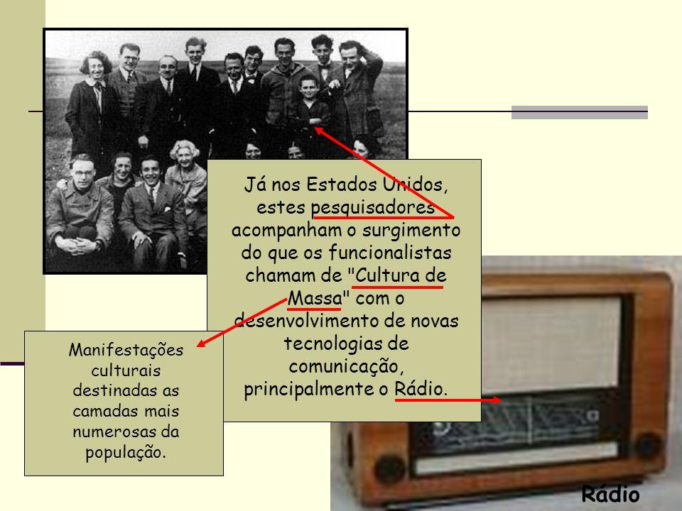 Já nos Estados Unidos, estes pesquisadores acompanham o surgimento do que os funcionalistas chamam de Cultura de Massa com o desenvolvimento de novas tecnologias de comunicação, principalmente o Rádio.