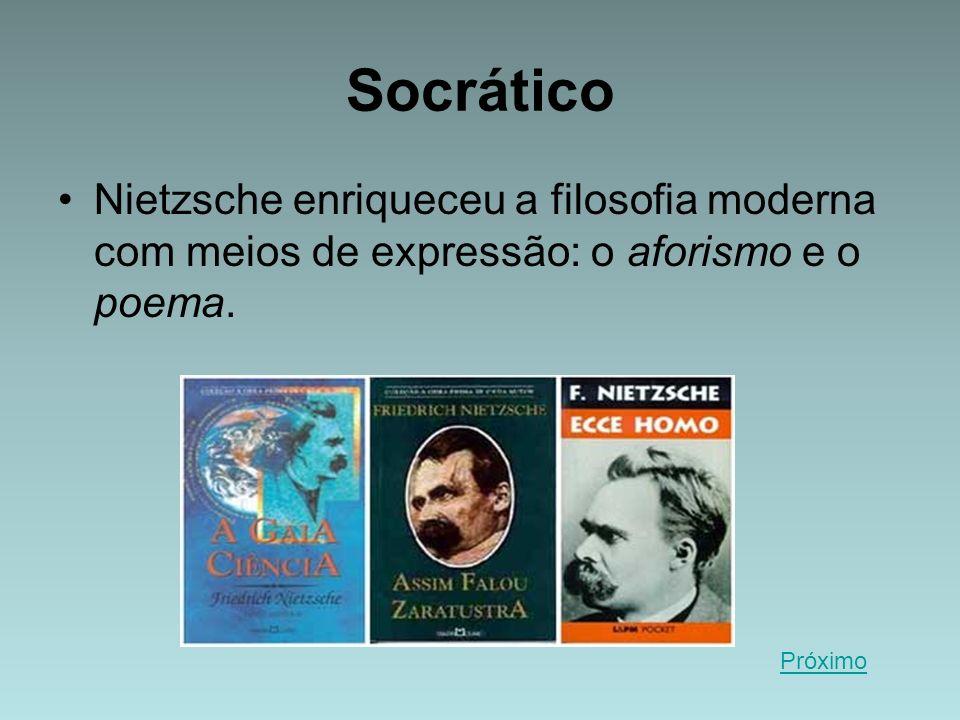 Socrático Nietzsche enriqueceu a filosofia moderna com meios de expressão: o aforismo e o poema.