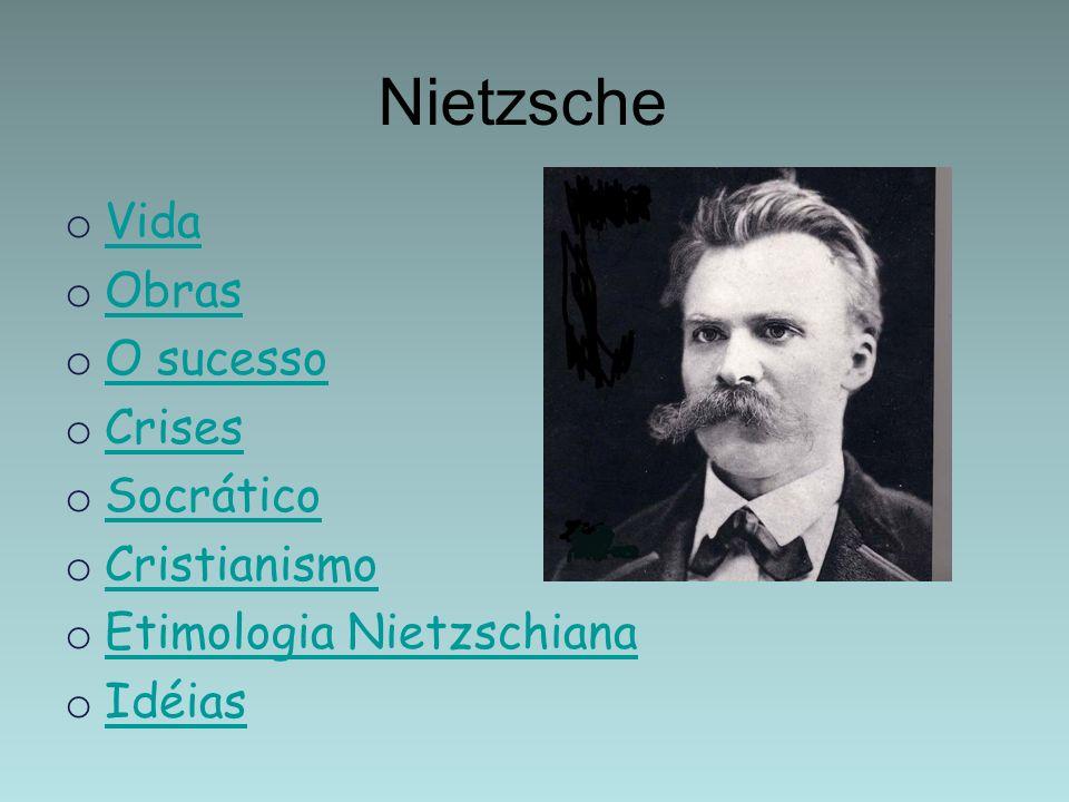 Nietzsche Vida Obras O sucesso Crises Socrático Cristianismo