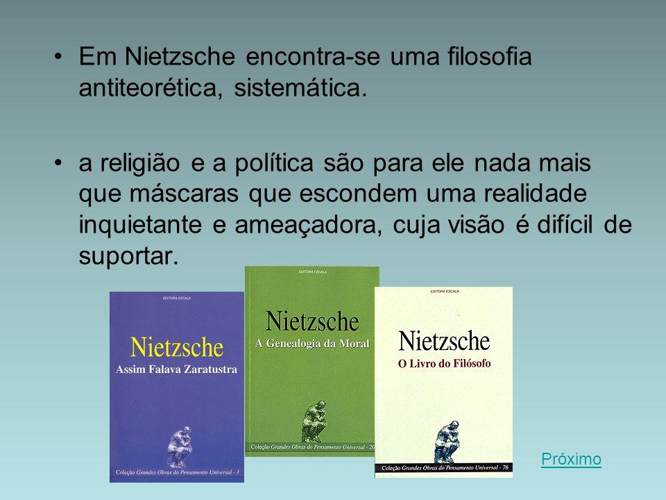 Em Nietzsche encontra-se uma filosofia antiteorética, sistemática.