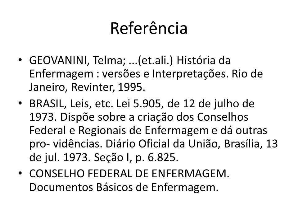 Referência GEOVANINI, Telma; ...(et.ali.) História da Enfermagem : versões e Interpretações. Rio de Janeiro, Revinter, 1995.