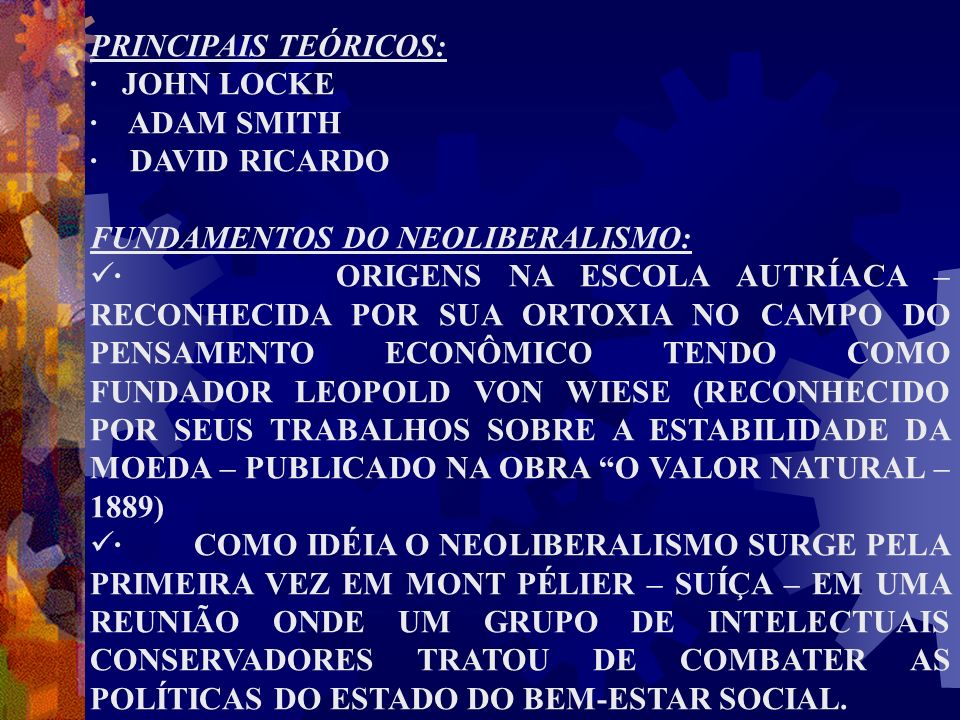 PRINCIPAIS TEÓRICOS:· JOHN LOCKE. · ADAM SMITH. · DAVID RICARDO. FUNDAMENTOS DO NEOLIBERALISMO: