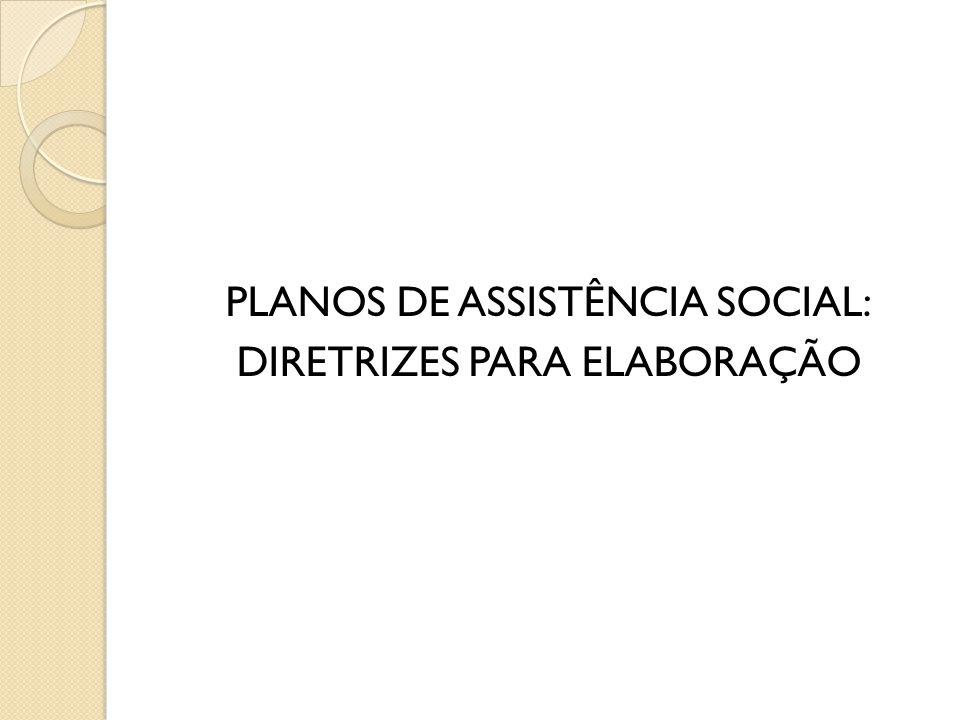 PLANOS DE ASSISTÊNCIA SOCIAL: DIRETRIZES PARA ELABORAÇÃO