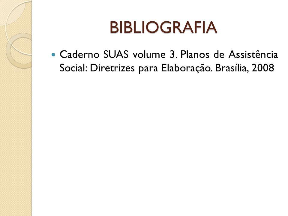 BIBLIOGRAFIA Caderno SUAS volume 3. Planos de Assistência Social: Diretrizes para Elaboração.