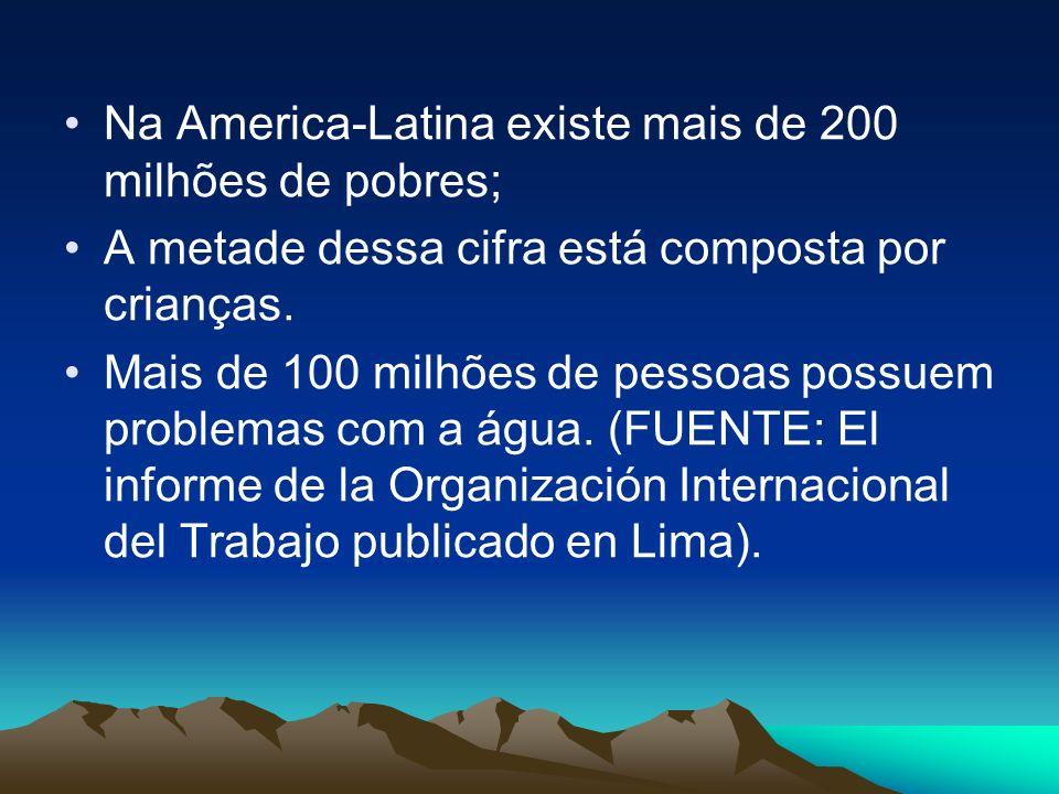 Na America-Latina existe mais de 200 milhões de pobres;