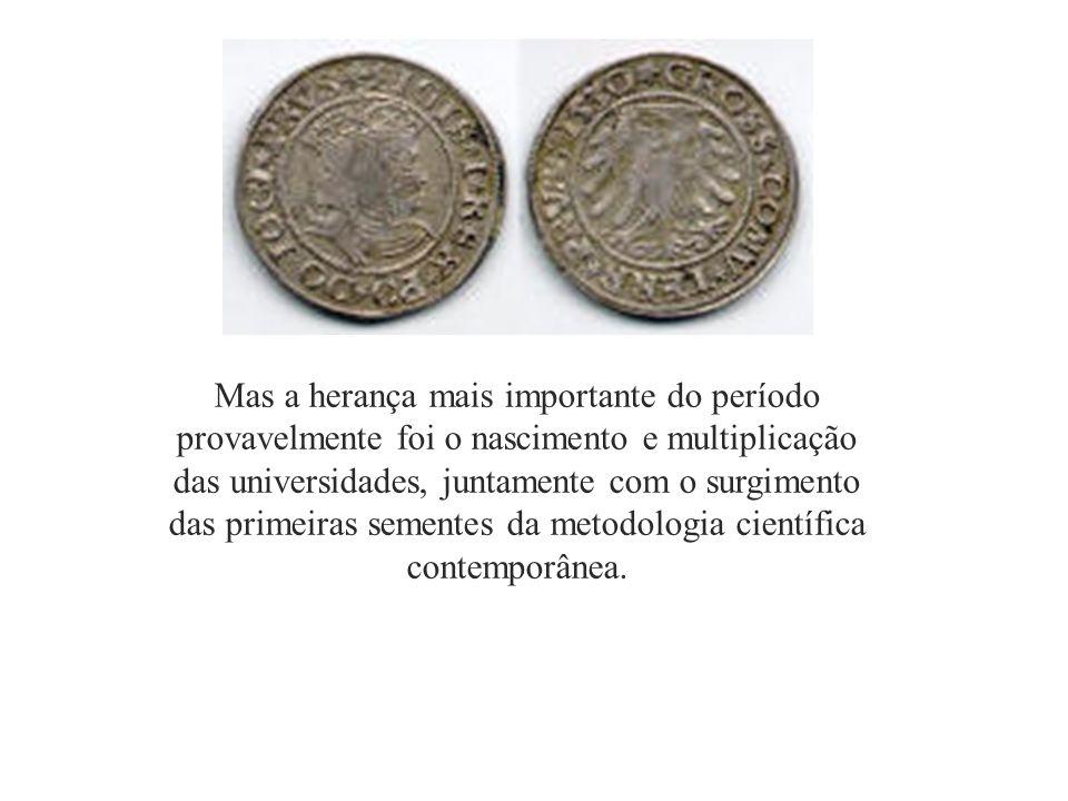 Mas a herança mais importante do período provavelmente foi o nascimento e multiplicação das universidades, juntamente com o surgimento das primeiras sementes da metodologia científica contemporânea.