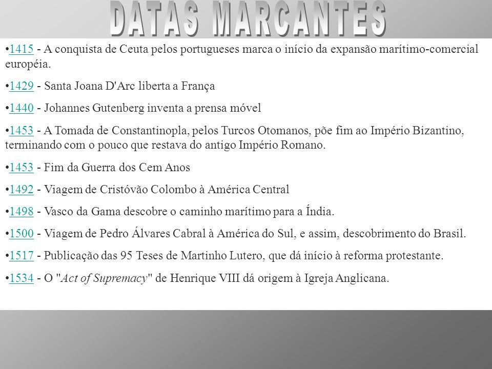 DATAS MARCANTES1415 - A conquista de Ceuta pelos portugueses marca o início da expansão marítimo-comercial européia.