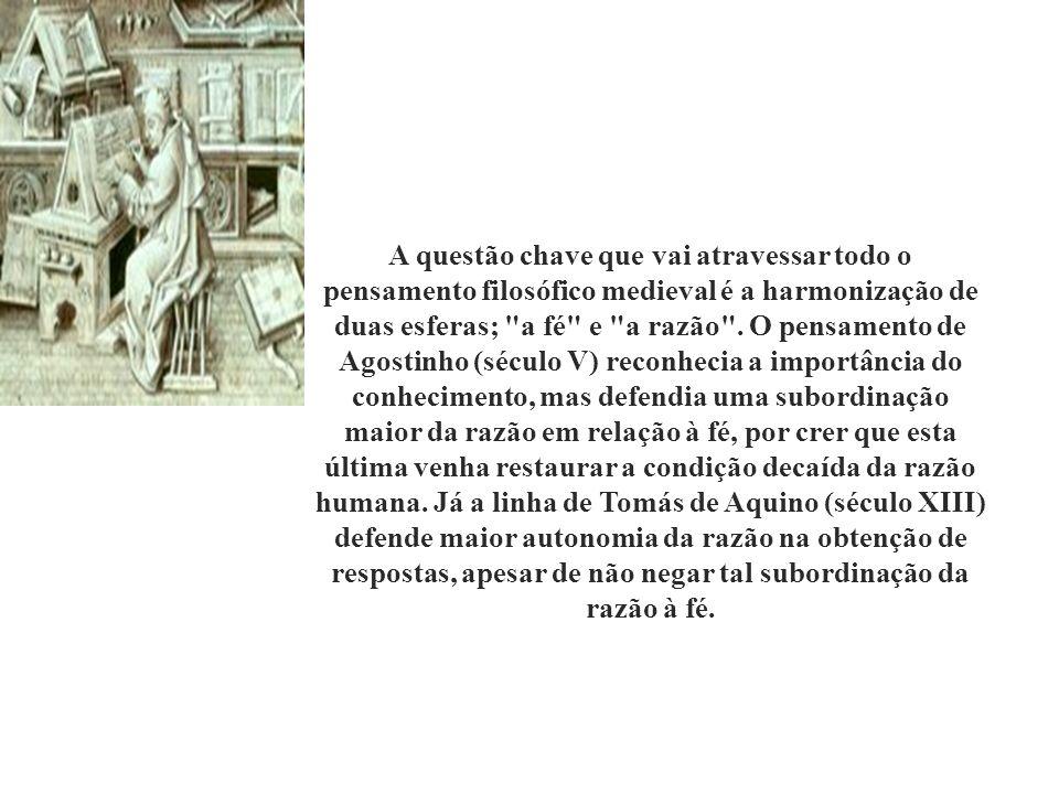 A questão chave que vai atravessar todo o pensamento filosófico medieval é a harmonização de duas esferas; a fé e a razão .