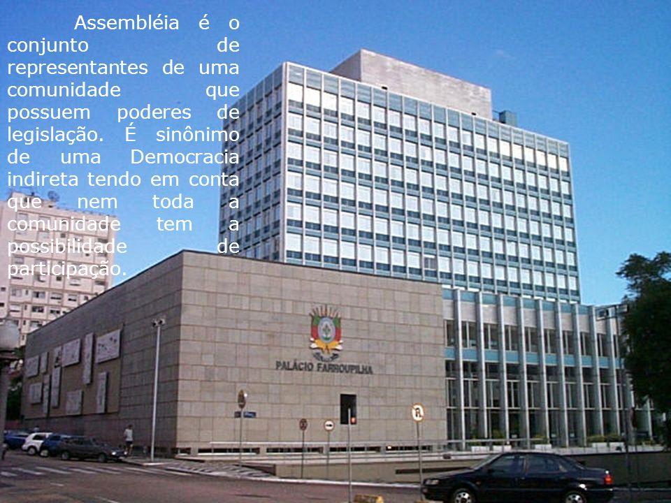 Assembléia é o conjunto de representantes de uma comunidade que possuem poderes de legislação. É sinônimo de uma Democracia indireta tendo em conta que nem toda a comunidade tem a possibilidade de participação.
