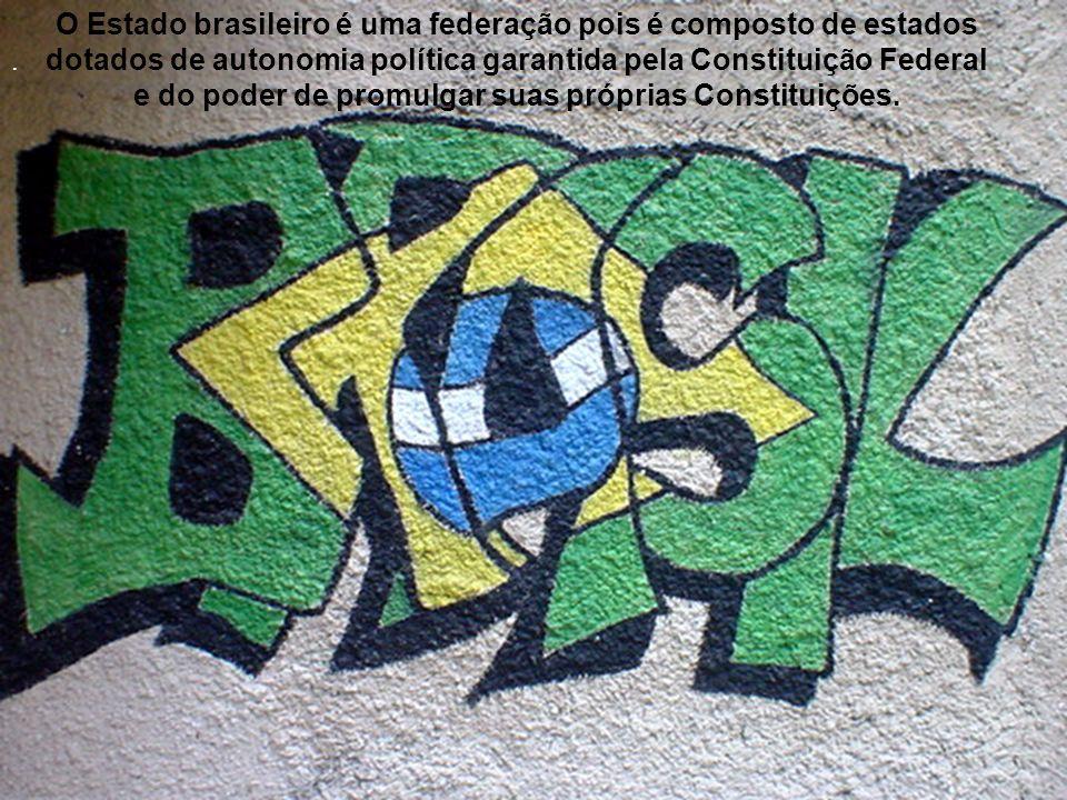 O Estado brasileiro é uma federação pois é composto de estados dotados de autonomia política garantida pela Constituição Federal e do poder de promulgar suas próprias Constituições.