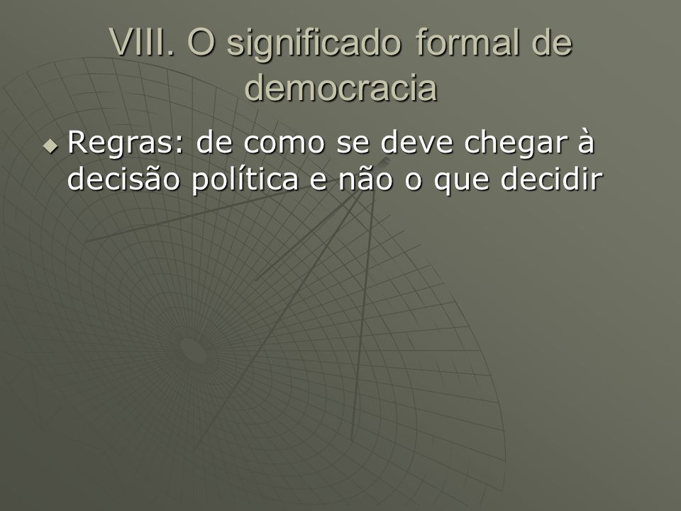 VIII. O significado formal de democracia