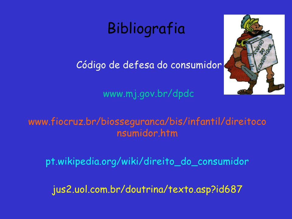 Bibliografia Código de defesa do consumidor www.mj.gov.br/dpdc