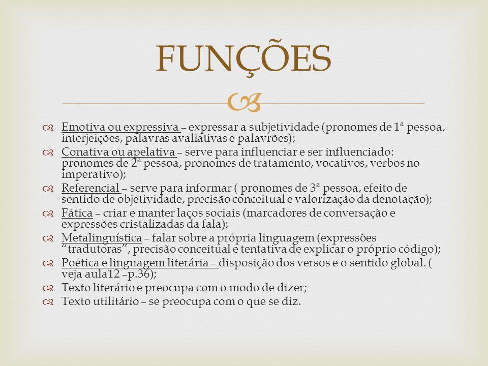 FUNÇÕES Emotiva ou expressiva – expressar a subjetividade (pronomes de 1ª pessoa, interjeições, palavras avaliativas e palavrões);