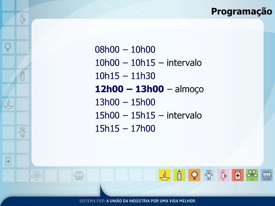 Programação08h00 – 10h00. 10h00 – 10h15 – intervalo. 10h15 – 11h30. 12h00 – 13h00 – almoço. 13h00 – 15h00.