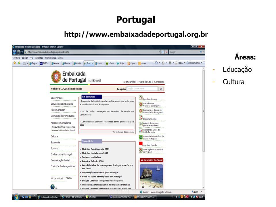 Portugal http://www.embaixadadeportugal.org.br Áreas: Educação Cultura