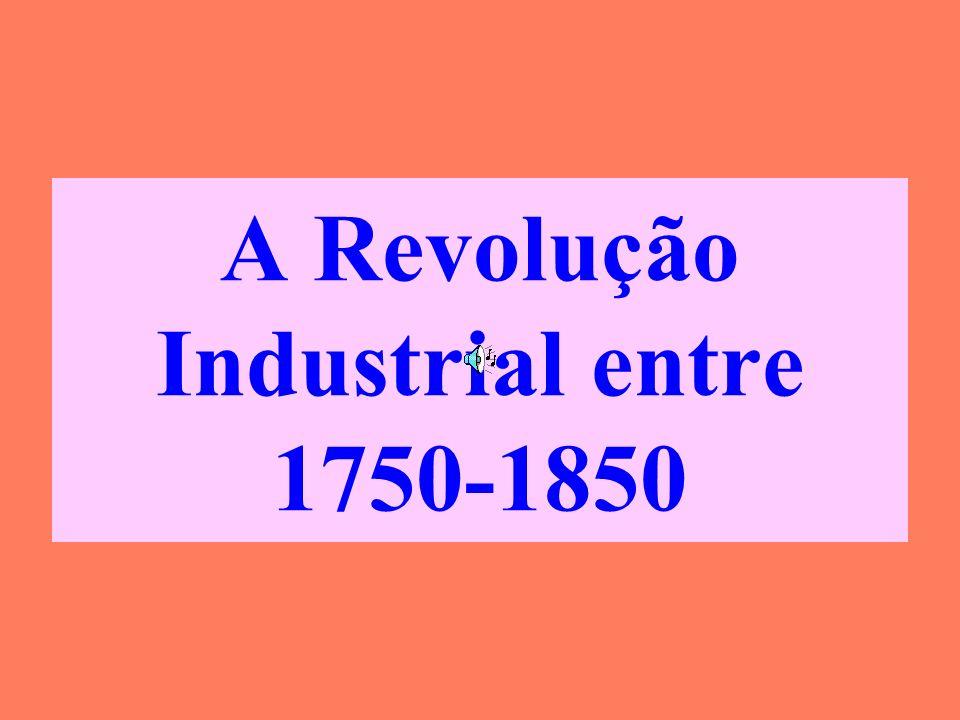 A Revolução Industrial entre 1750-1850