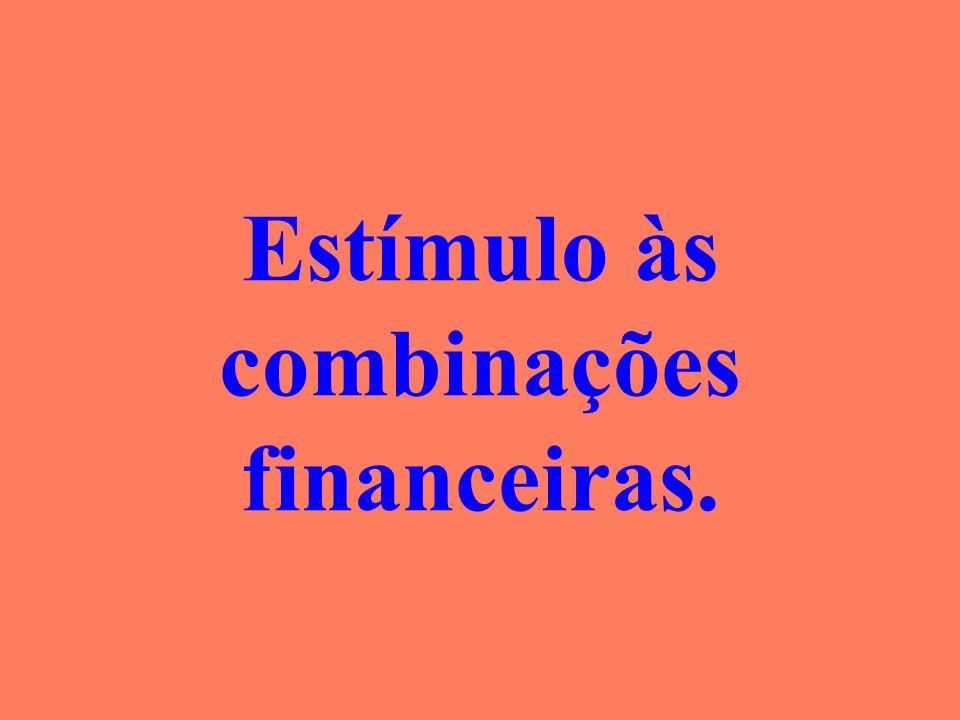 Estímulo às combinações financeiras.