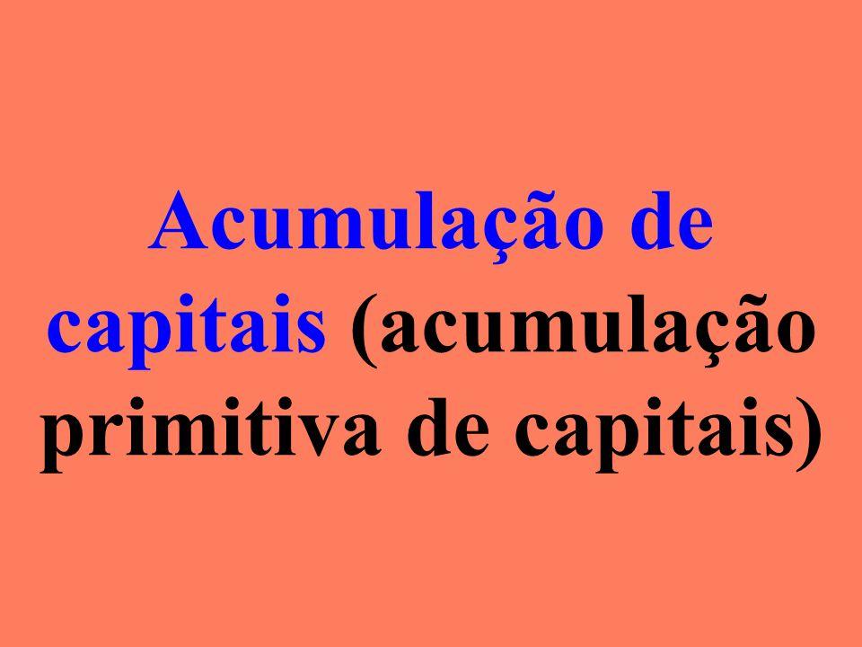 Acumulação de capitais (acumulação primitiva de capitais)
