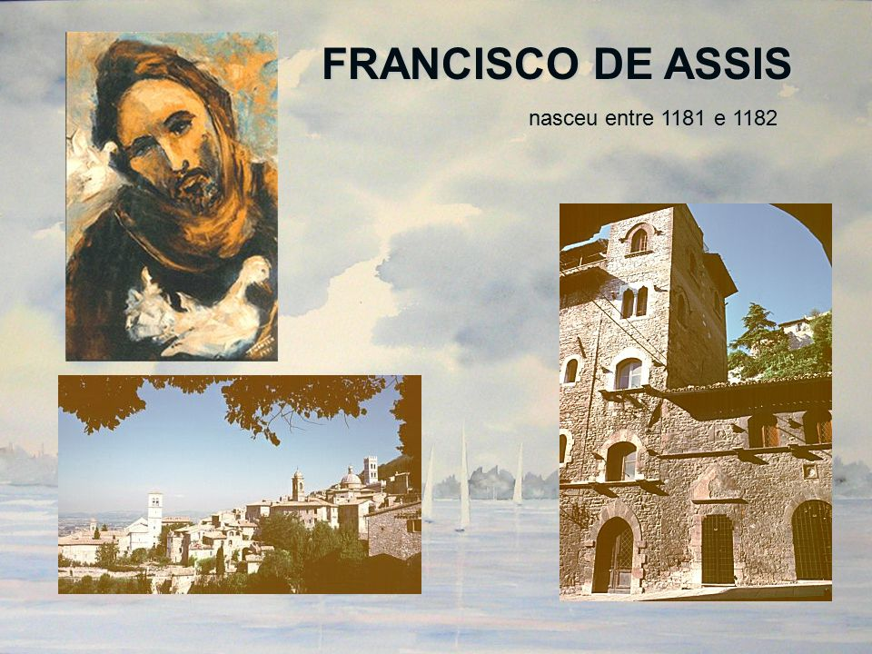 FRANCISCO DE ASSIS nasceu entre 1181 e 1182