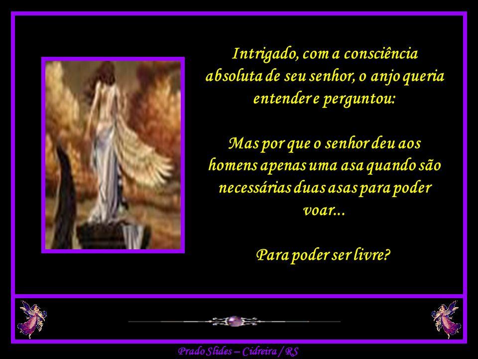 Intrigado, com a consciência absoluta de seu senhor, o anjo queria entender e perguntou: