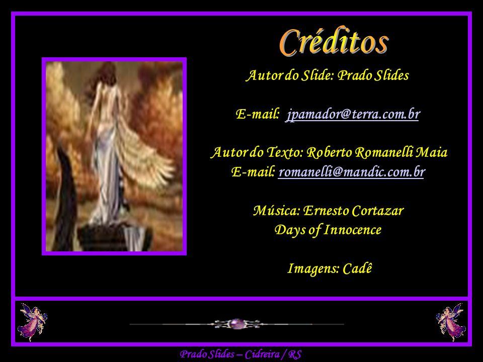 Créditos Autor do Slide: Prado Slides E-mail: jpamador@terra.com.br