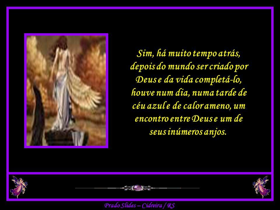 Sim, há muito tempo atrás, depois do mundo ser criado por Deus e da vida completá-lo, houve num dia, numa tarde de céu azul e de calor ameno, um encontro entre Deus e um de seus inúmeros anjos.