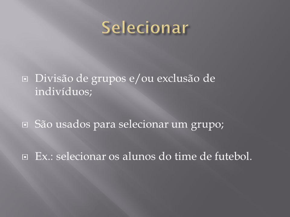Selecionar Divisão de grupos e/ou exclusão de indivíduos;