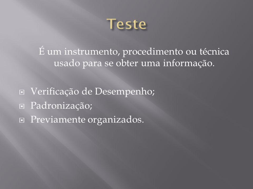 Teste É um instrumento, procedimento ou técnica usado para se obter uma informação. Verificação de Desempenho;