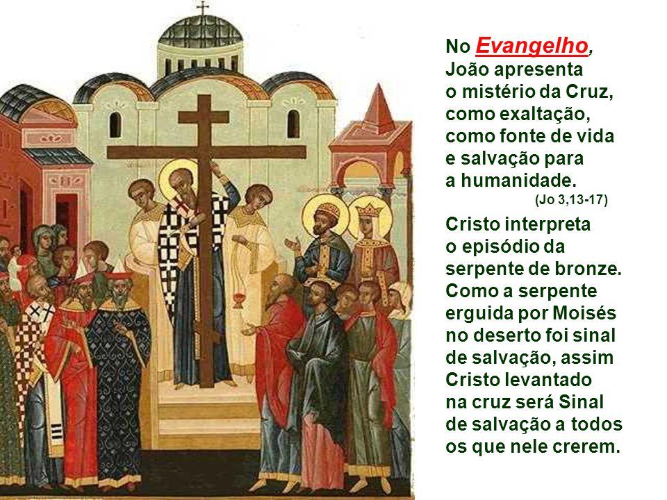 o mistério da Cruz, como exaltação, como fonte de vida e salvação para