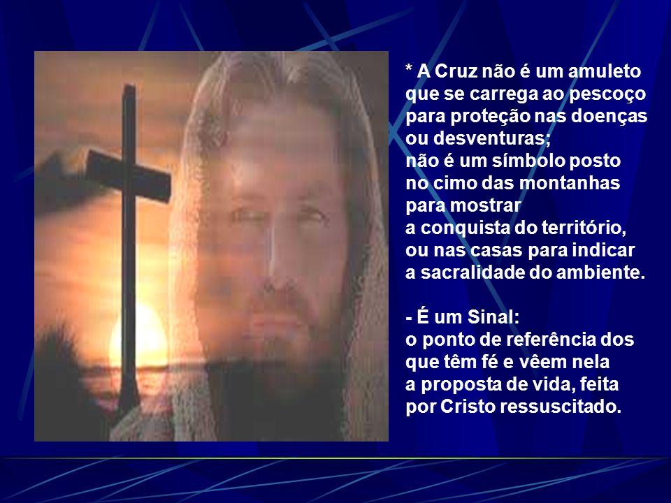 * A Cruz não é um amuleto que se carrega ao pescoço