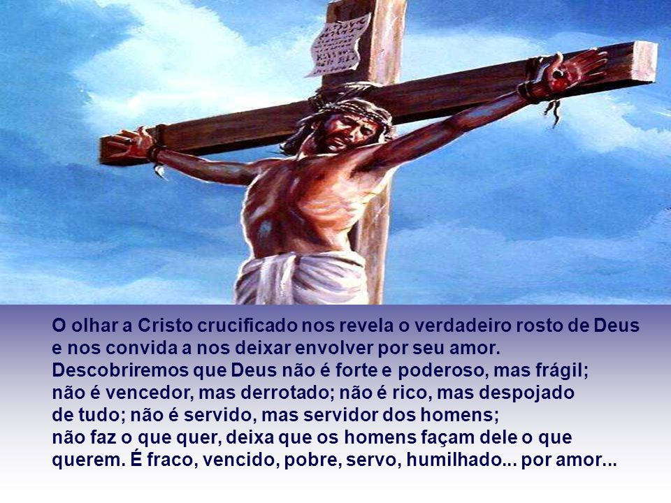 O olhar a Cristo crucificado nos revela o verdadeiro rosto de Deus