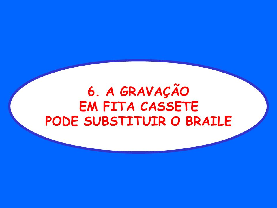 PODE SUBSTITUIR O BRAILE