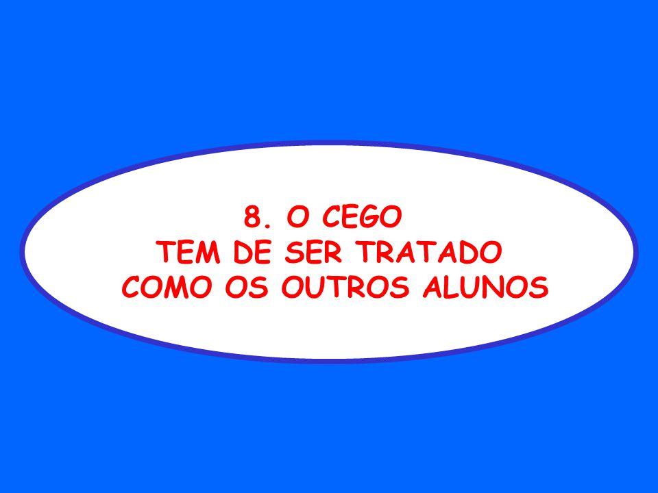 8. O CEGO TEM DE SER TRATADO COMO OS OUTROS ALUNOS
