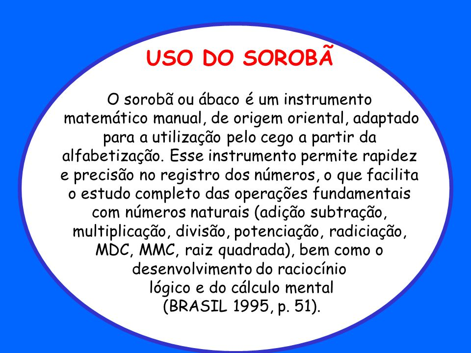 USO DO SOROBÃ O sorobã ou ábaco é um instrumento