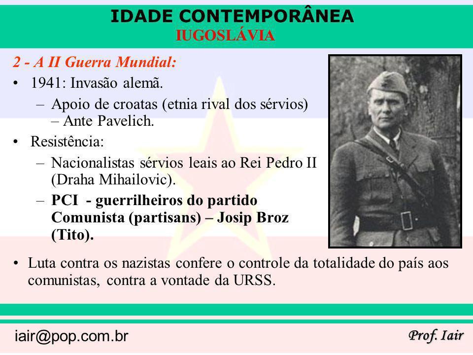 2 - A II Guerra Mundial:1941: Invasão alemã. Apoio de croatas (etnia rival dos sérvios) – Ante Pavelich.