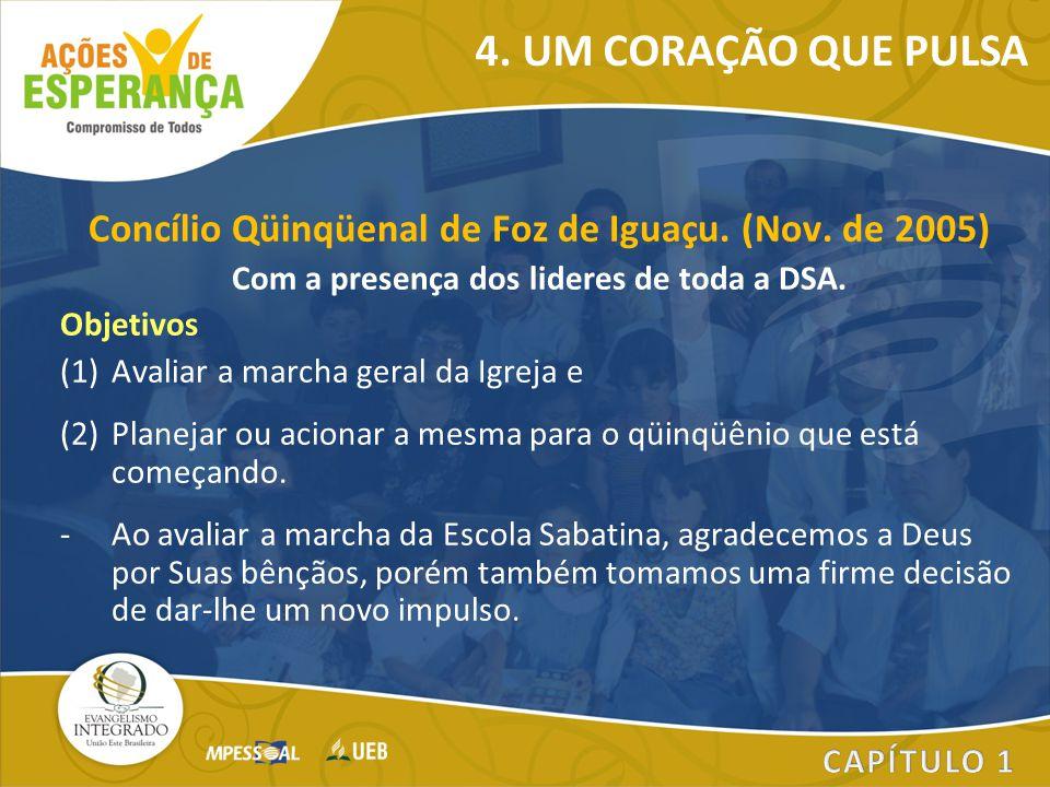 4. UM CORAÇÃO QUE PULSA Concílio Qüinqüenal de Foz de Iguaçu. (Nov. de 2005) Com a presença dos lideres de toda a DSA.
