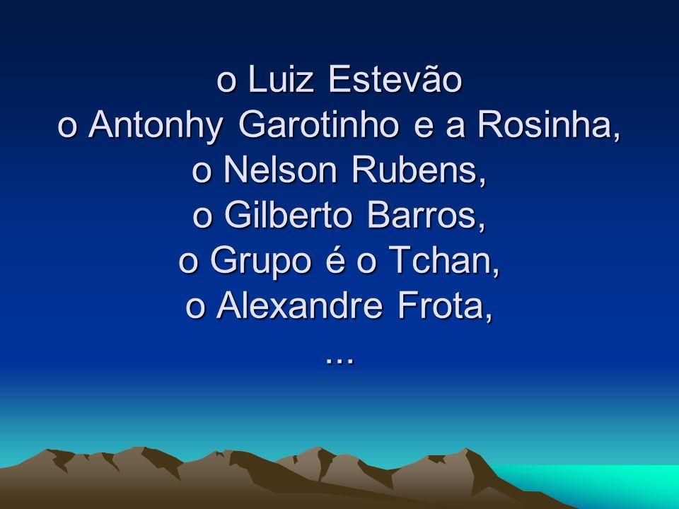 o Luiz Estevão o Antonhy Garotinho e a Rosinha, o Nelson Rubens, o Gilberto Barros, o Grupo é o Tchan, o Alexandre Frota, ...