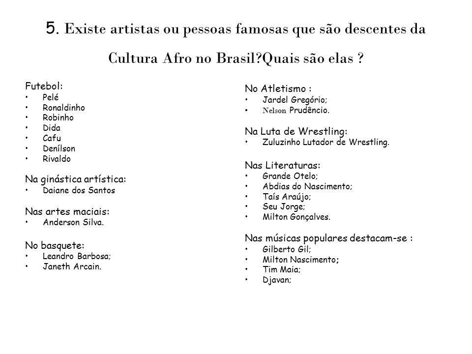5. Existe artistas ou pessoas famosas que são descentes da Cultura Afro no Brasil Quais são elas