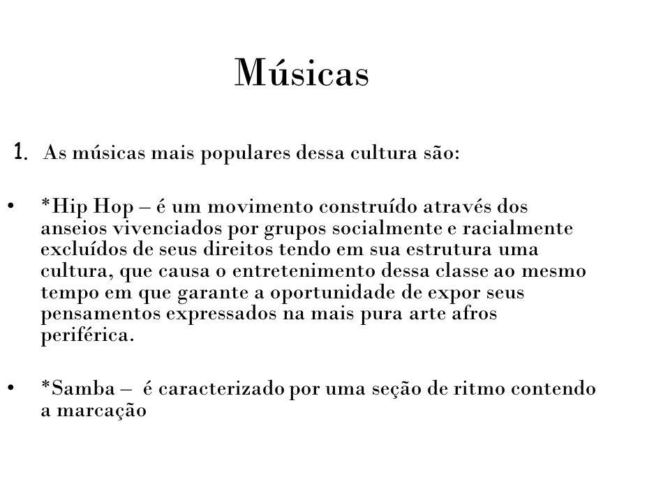 Músicas 1. As músicas mais populares dessa cultura são: