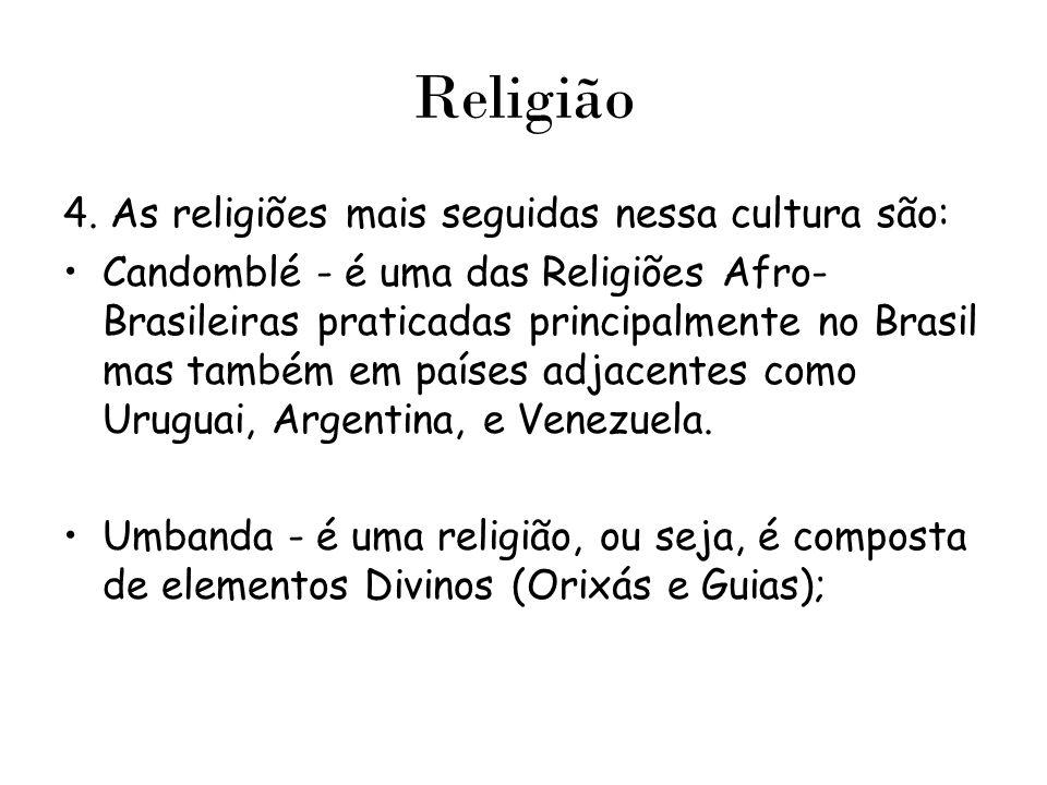 Religião 4. As religiões mais seguidas nessa cultura são: