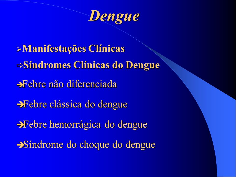 Dengue Síndromes Clínicas do Dengue Febre clássica do dengue